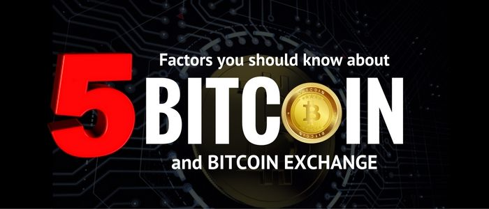 5 factors you should know about bitcoin and bitcoin exchange networks