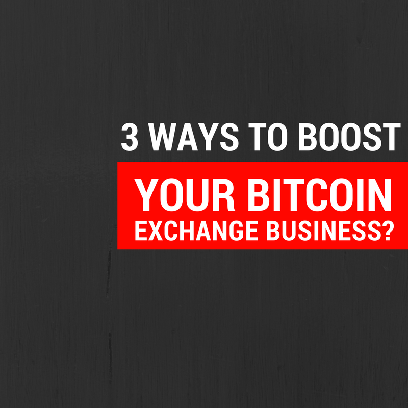 How to develop your bitcoin exchange business in various ways