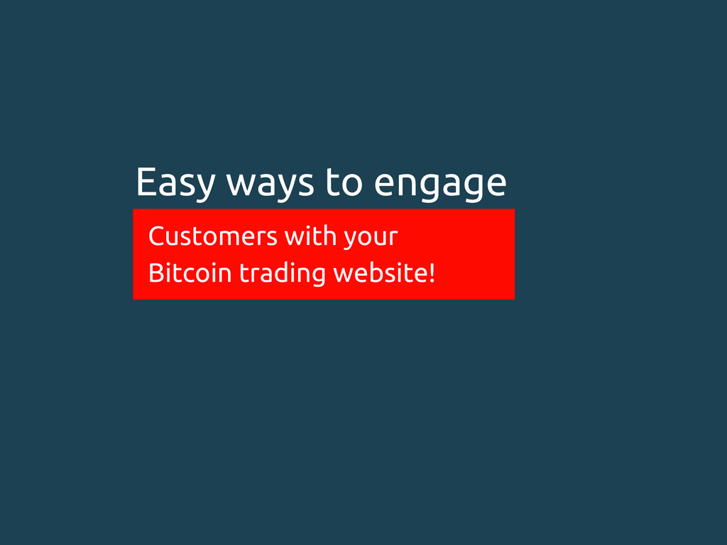 How to increase customer engagement with your bitcoin trading business