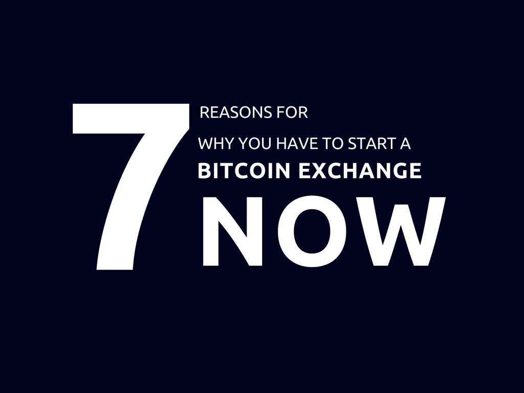 Why should you start a bitcoin exchange business now